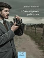 L'investigatore poliedrico