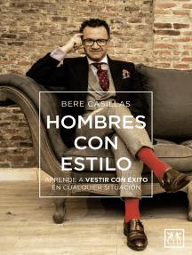 Hombres con estilo: Aprende a vestir con éxito en cualquier situación