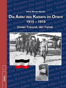 Die Adler des Kaisers im Orient 1915 – 1919: Unser Freund, der Freind