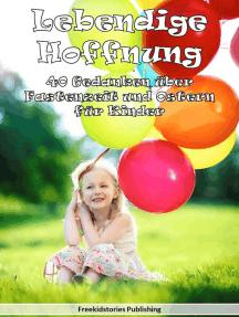 Lebendige Hoffnung: 40 Gedanken über Fastenzeit und Ostern für Kinder