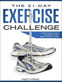 Exercise: The 21-Day Exercise Challenge: Learn How to Make Exercise a Daily Habit in Just 21 Days