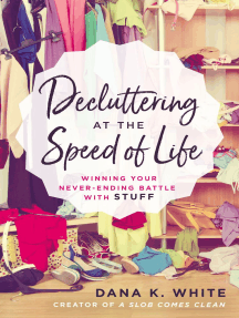 Decluttering at the Speed of Life: Winning Your Never-Ending Battle with Stuff