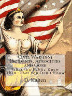 Civil War 1861 Incidents, Atrocities and Gore What the Public Knew Then That You Don't Know