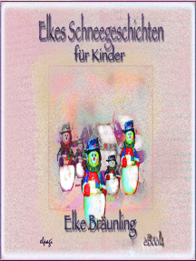 Elkes Schneegeschichten für Kinder: Geschichten und Märchen rund um den Schnee