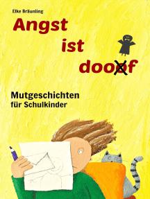 Angst ist doof - Mutgeschichten für Schulkinder: Mutgeschichten rund um Schule, Mitschüler und Ängste