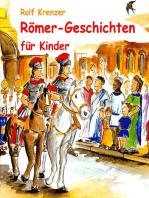 Römer-Geschichten für Kinder: Eine Fülle von Geschichten, die Kinder auf unterhaltsame Weise in die Welt der Römer entführen