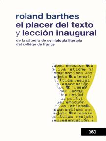 El placer del texto: Lección inaugural de la cátedra de semiología lingüística del Collége de France, pronunciada el 7 de enero de 1977