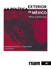 La política exterior de México: Metas y obstáculos
