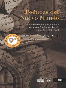 Poéticas del nuevo mundo: Articulación del pensamiento poético en América colonial: siglos xvi, xvii y xviii