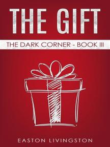 The Gift: The Dark Corner - Book III: The Dark Corner Archives, #3