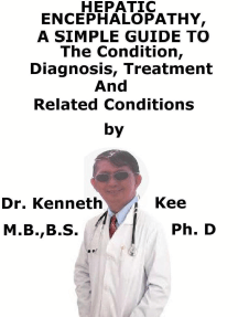 Hepatic Encephalopathy, A Simple Guide To The Condition, Diagnosis, Treatment And Related Conditions