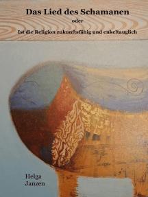 Das Lied des Schamanen: Ist die Religion zukunftsfähig und enkeltauglich?