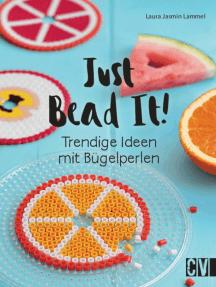 Just Bead It!: Trendige Ideen mit Bügelperlen
