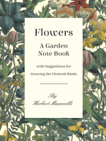 Flowers - A Garden Note Book with Suggestions for Growing the Choicest Kinds