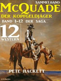 McQuade - Der Kopfgeldjäger, Teil 1-12 der Saga (Western)