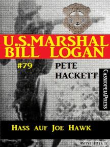 U.S. Marshal Bill Logan Band 79: Hass auf Joe Hawk