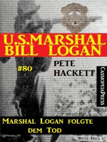 U.S. Marshal Bill Logan, Band 80: Marshal Logan folgte dem Tod