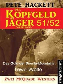 Der Kopfgeldjäger Folge 51/52 (Zwei McQuade Western): Das Gold der Sierrita-Mountains / Town-Wölfe