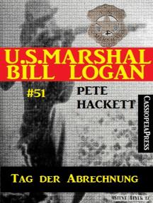 U.S. Marshal Bill Logan, Band 51: Tag der Abrechnung