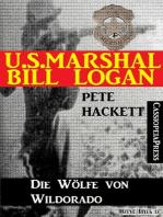 U.S. Marshal Bill Logan 9 - Die Wölfe von Wildorado (Western)