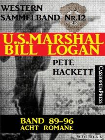 U.S. Marshal Bill Logan, Band 89-96: Acht Romane: Sammelband 12 (U.S. Marshal Western Sammelband)