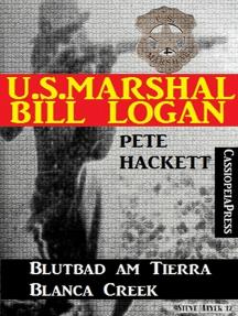 U.S. Marshal Bill Logan 10: Blutbad am Tierra Blanca Creek (Western)