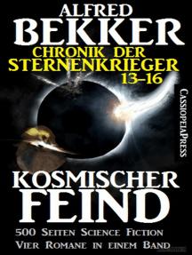 Kosmischer Feind (Chronik der Sternenkrieger 13-16, Sammelband - 500 Seiten Science Fiction Abenteuer)