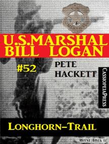 U.S. Marshal Bill Logan, Band 52: Longhorn-Trail