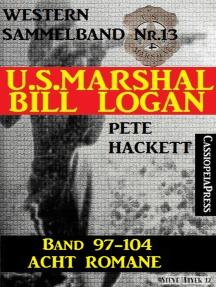 U.S. Marshal Bill Logan, Band 97-104: Acht Romane (U.S. Marshal Sammelband)