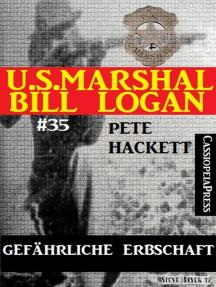 U.S. Marshal Bill Logan, Band 35: Gefährliche Erbschaft