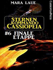 Sternenkommando Cassiopeia 6: Finale Etappe: Science Fiction Abenteuer