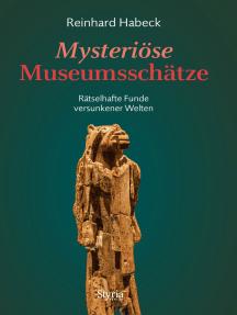 Mysteriöse Museumsschätze: Rätselhafte Funde versunkener Welten