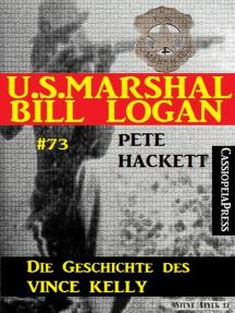 U.S. Marshal Bill Logan Band 73: Die Geschichte des Vince Kelly