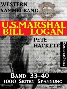 U.S. Marshal Bill Logan, Band 33-40 (Western-Sammelband - 1000 Seiten Spannung)