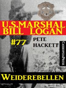 U.S. Marshal Bill Logan Band 77: Weiderebellen