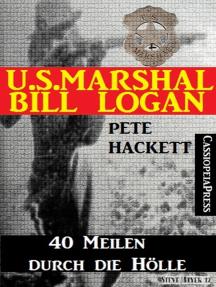 U.S. Marshal Bill Logan, Band 28: 40 Meilen durch die Hölle