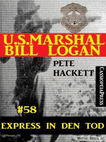U.S. Marshal Bill Logan, Band 58: Express in den Tod