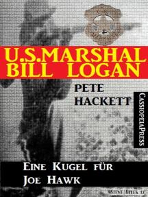 U.S. Marshal Bill Logan 19: Eine Kugel für Joe Hawk
