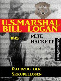 U.S. Marshal Bill Logan, Band 85: Raubzug der Skrupellosen