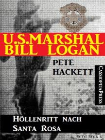 U.S. Marshal Bill Logan 17 - Höllenritt nach Santa Rosa