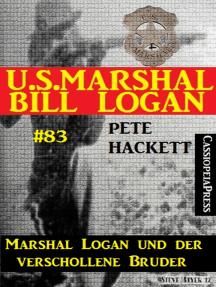 U.S. Marshal Bill Logan, Band 83: Marshal Logan und der verschollene Bruder