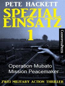 Spezialeinsatz Nr. 1 - Zwei Military Action Thriller: Operation Mubato / Mission Peacemaker