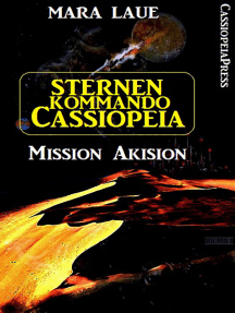 Sternenkommando Cassiopeia 1 - Mission Akision (Science Fiction Abenteuer)