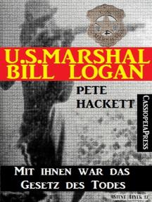 U.S. Marshal Bill Logan, Band 27: Mit ihnen war das Gesetz des Todes