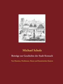 Beiträge zur Kronacher Stadtgeschichte: Von Hussiten, Pestilenzen, Hexen und französischen Kaisern