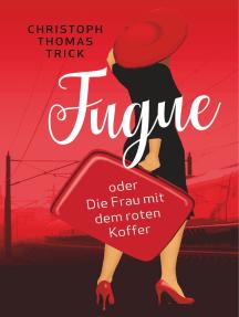 FUGUE: oder Die Frau mit dem roten Koffer