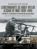 SS Leibstandarte Adolf Hitler (LSSAH) at War 1939 - 1945