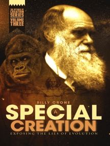A Special Creation Exposing the Lies of Evolution: The Witness of Creation Series Volume Three