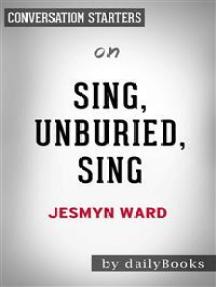 Sing, Unburied, Sing: by Jesmyn Ward | Conversation Starters