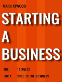 Starting A Business: The 15 Rules For Successful Business (2018): How To Start A Business
